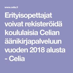 Erityisopettajat voivat rekisteröidä koululaisia Celian äänikirjapalveluun vuoden 2018 alusta - Celia