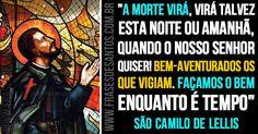 """""""A morte virá, virá talvez esta noite ou amanhã, quando o Nosso Senhor quiser! Bem-aventurados os que vigiam. Façamos o bem..."""" SãoCamilodeLellis #bem #vigilância #salvação #SãoCamilo"""