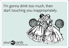 This sums up drinking with my friends... I was holding your shoulder... No you were groping my breasts...
