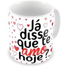 Caneca Porcelana Personalizada Já Disse Que Te Amo Hoje - ArtePress   Brindes Personalizados, Canecas, Copos, Xícaras