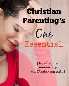 Have you messed up as a Christian parent? This is the single best piece of parenting advice I've ever been given!