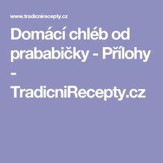 Domácí chléb od prababičky - Přílohy - TradicniRecepty.cz