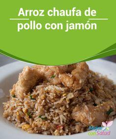 Arroz chaufa de pollo con jamón  El arroz chaufa es la variedad peruana del arroz chino. Este plato tradicional de origen oriental, consta de un arroz cocido salteado a fuego algo en un wok con verduras, tortilla de huevo,