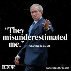 Funny quote by George W. Bush: They misunderestimated me.