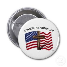 GOD BLESS MY MILITARY SON, rugged cross & US flag Pinback Buttons    *This design is available on t-shirts, hats, mugs, buttons, key chains and much more*    Please check out our others designs at: www.zazzle.com/TsForJesus*