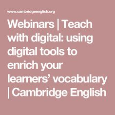 Webinars | Teach with digital: using digital tools to enrich your learners' vocabulary | Cambridge English