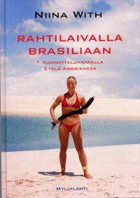 SUOSITTELEN: Rahtilaivalla Brasiliaan, Nina With. Kirjoittaja pakkasi rinkkansa ja lähti rahtilaivalla Etelä-Amerikkaan. Yksinäisen matkaajan tie vei sambakarnevaaleihin, jatkui jokilaivalla pitkin Amazonia ja koukkasi Bolivian kautta Argentiinaan.