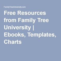 Free Resources from Family Tree University | Ebooks, Templates, Charts