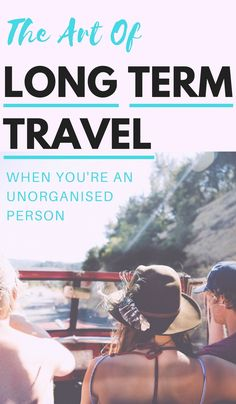 The Art Of Long Term Travel When You're An Unorganised Person