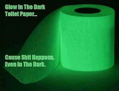 Glow In The Dark toilet paper - Cause shit happens, even in the dark.