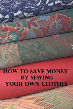 How to Save Money By Sewing Your Own Clothes--Frugal Sewing Tips