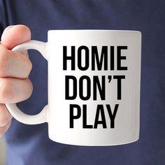 Home Don't Play Coffee Mug - Funny Mug - Quote Mug - As If - Coffee Lover - Gift Idea