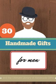Ideas - Get 30 wonderful ideas for the fella in your life. And check out the Ultimate Library of Handmade Gifts while you're at it!