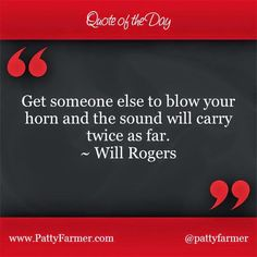 "Quote of the day: ""Get someone else to blow your horn, and the sound will carry twice as far."" Will Rogers  #quoteoftheday #quote"