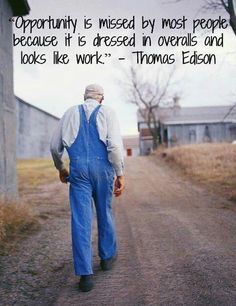 "Thomas Edison: ""Opportunity is missed by most people because it is dressed in overalls and looks like work. Forrest Gump, Quotable Quotes, Motivational Quotes, Inspirational Quotes, Lds Quotes, Sarcastic Quotes, Uplifting Quotes, Encouragement Quotes, Great Quotes"
