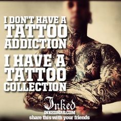 I don't have a tattoo addiction, I have a tattoo collection. Tattoo Memes, Funny Tattoos, Great Tattoos, Tattoo You, Beautiful Tattoos, Tattoo Quotes, Tattoo Pics, Beautiful Body, Unique Tattoos