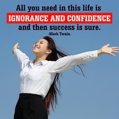 All you need in this life is ignorance and confidence and then success is sure. - Mark Twain http://www.networkmarketingpaysmebig.com/