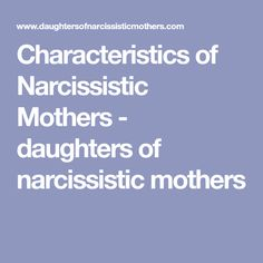Characteristics of Narcissistic Mothers - daughters of narcissistic mothers