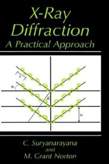 X-Ray Diffraction  A Practical Approach, 978-0306457449, C. Suryanarayana, Springer; 1998 edition