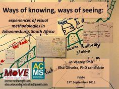 Ways of knowing, ways of seeing: Jo Vearey, PhD Elsa Oliveira, PhD candidate September 2015 experiences of visual methodologies in Johannesburg, Sout… Ways Of Seeing, South Africa, Elsa, September, Culture