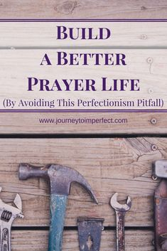 There is Someone who can do a better job building our prayer life than we can.  Avoid a common perfectionism pitfall in your prayer life! Read to find out more!   via @JrnyToImperfect