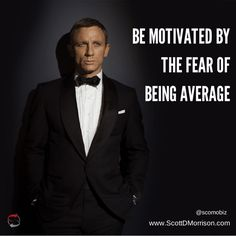 Be motivated by the fear of being