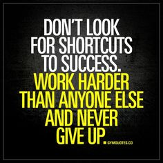"""Awesome Success quotes: """"Don't look for shortcuts to success. Work harder than anyone else and never give up."""" - There are no shortcuts to succe... Check more at http://pinit.top/quotes/success-quotes-dont-look-for-shortcuts-to-success-work-harder-than-anyone-else-and-never-give-up-there-are-no-shortcuts-to-succe/"""