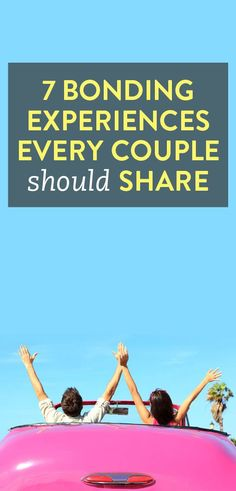 7 bonding experiences every couple should share