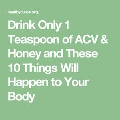 Drink Only 1 Teaspoon of ACV & Honey and These 10 Things Will Happen to Your Body