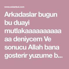 Arkadaslar bugun bu duayi mutlakaaaaaaaaaaaa deniycem Ve sonucu Allah bana gosterir yuzume bakarsa mutlu haberide yazicam:))) insallah duam kabul olur Allah, Healing, Sultan, Istanbul