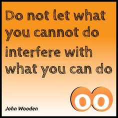 Monday Morning Motivation: Do not let what you cannot do interfere with what you can do -John Wooden #oodals