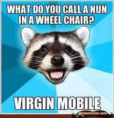what do you call a nun in a wheel chair? / virgin mobile