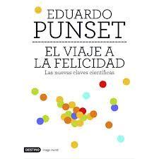 El Viaje a la felicidad : las nuevas claves científicas / Eduardo Punset