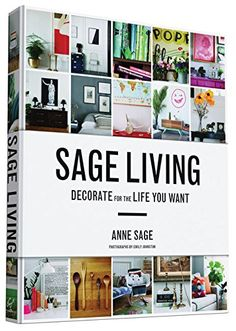 Sage Living: Decorate for the Life You Want: Anne Sage, Emily Johnston: 9781452140063: Amazon.com: Books