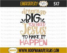 HoopMama Designs, LLC - THANKSGIVING FREEBIE 11/6 ONLY Dream So Big You Need You Need Jesus To Make It Happen 4X4 5x7 6x10 , $0.00 (http://hoopmamadesigns.com/thanksgiving-freebie-11-6-only-dream-so-big-you-need-you-need-jesus-to-make-it-happen-4x4-5x7-6x10/)