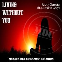Rico Garcia Ft Lorraine Gray : Living Without You by Rico Garcia on SoundCloud