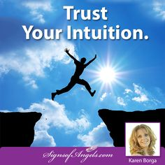Take a leap of faith. Trust your Intuition. ~ Karen Borga, The Angel Lady