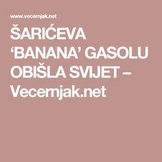 ŠARIĆEVA 'BANANA' GASOLU OBIŠLA SVIJET – Vecernjak.net