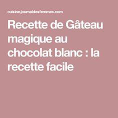 Recette de Gâteau magique au chocolat blanc : la recette facile