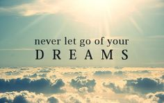 Believe on your dreams!
