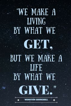 """Quote of the Week by Winston Churchill -""""We make a living by what we get, but we make a life by what we give."""