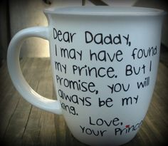 """Dear Daddy, I may have found my prince. But I promise, you will always be my King"""", Personalized Dad cup, Your Princess, Father of the Bride"""