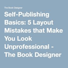 Self-Publishing Basics: 5 Layout Mistakes that Make You Look Unprofessional - The Book Designer