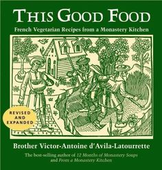 This Good Food: French Vegetarian Recipes from a Monastery Kitchen