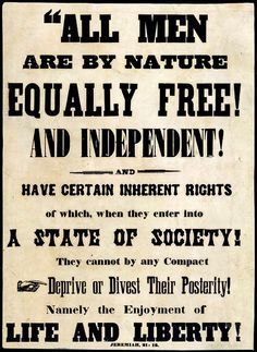 All men are by nature equally free and independent and have certain inherent rights of which, when they enter into a state of society they cannot by any compact deprive or divest their posterity namely the enjoyment of life and liberty.