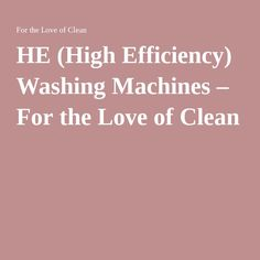 HE (High Efficiency) Washing Machines – For the Love of Clean