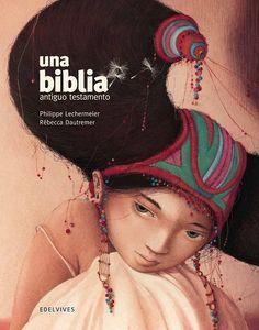 +12 Una biblia. Antiguo Testamento. Philippe Lechermeier. Rebecca Dautremer
