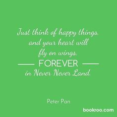 """It's often important to remember to """"just think of happy things""""--here's a challenge to take 15 seconds and think of 3 happy things!  #childrensbooks #Bookroo #read #readers #storytime #books #InvestInTheirFuture #bookworm #quote #peterpan #lovethisquote"""