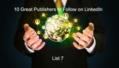 10 Great Publishers to Follow on LinkedIn - List 7