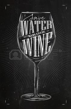Save Water, drink wine. Ahorre agua, tome vino.